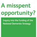 A Misspent Opportunity? Inquiry into the funding of the National Dementia Strategy